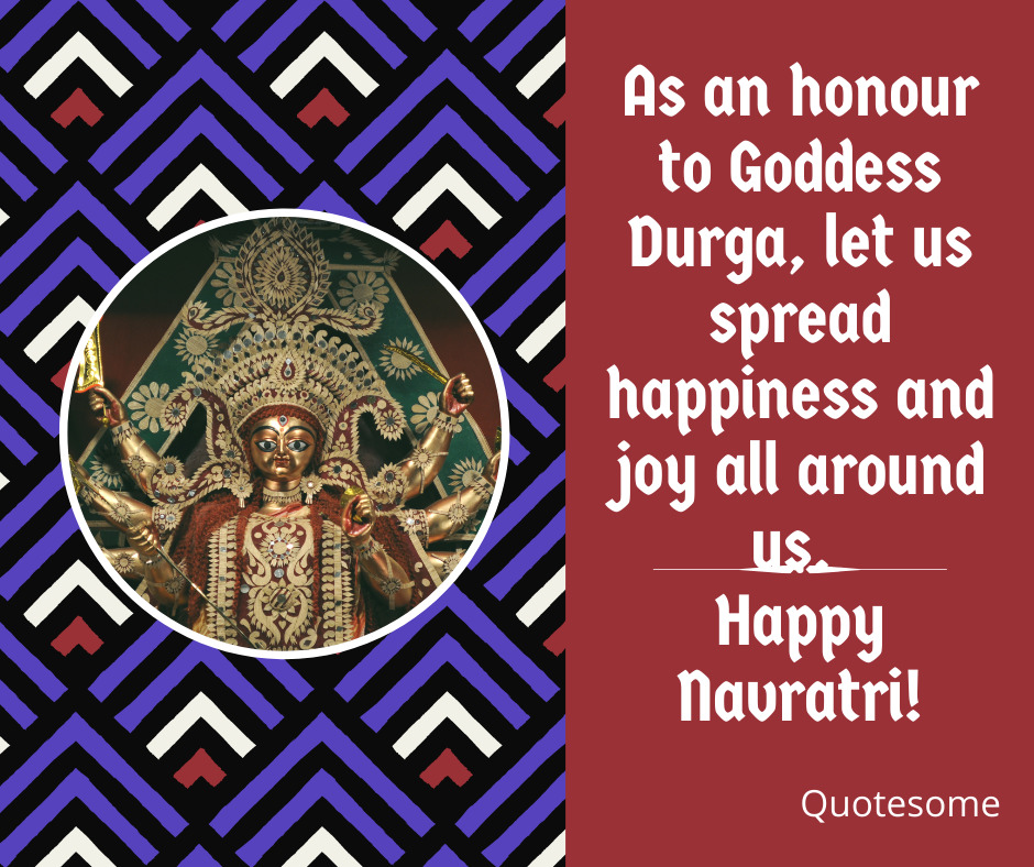 As an honour to Goddess Durga, let us spread happiness and joy all around us. Happy Navratri!