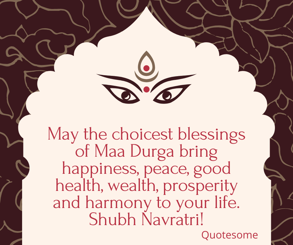 May the choicest blessings of Maa Durga bring happiness, peace, good health, wealth, prosperity and harmony to your life. Shubh Navratri!