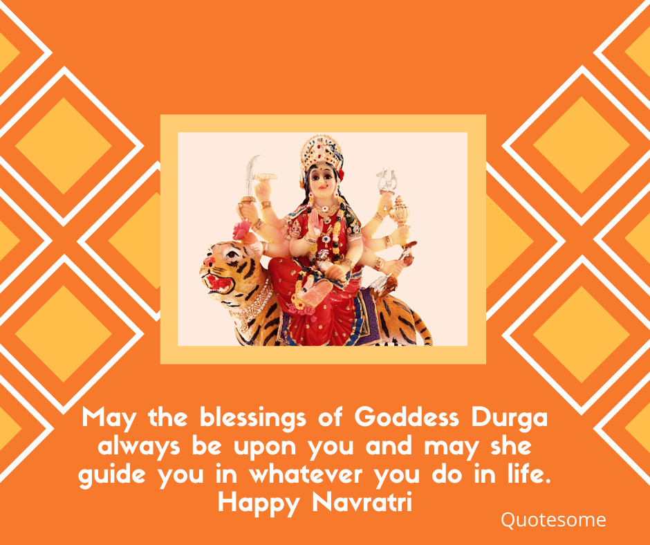 May the blessings of Goddess Durga always be upon you and may she guide you in whatever you do in life. Happy Navratri