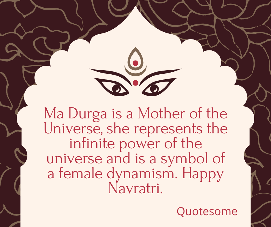 Ma Durga is a Mother of the Universe, she represents the infinite power of the universe and is a symbol of a female dynamism. Happy Navratri.