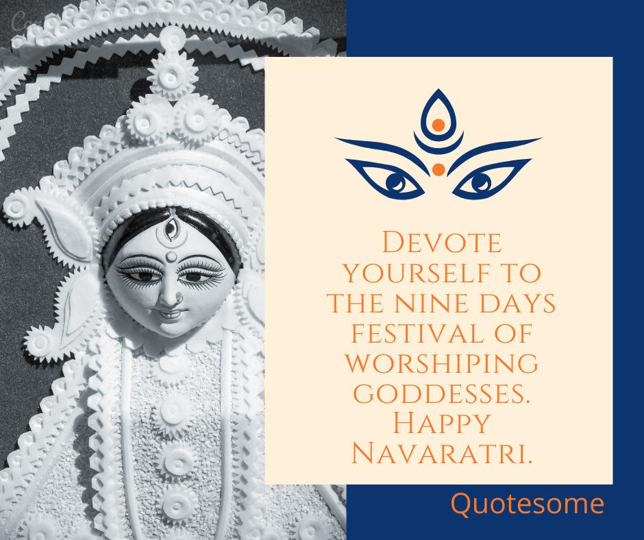 Devote yourself to the nine days festival of worshiping goddesses. Happy Navaratri.