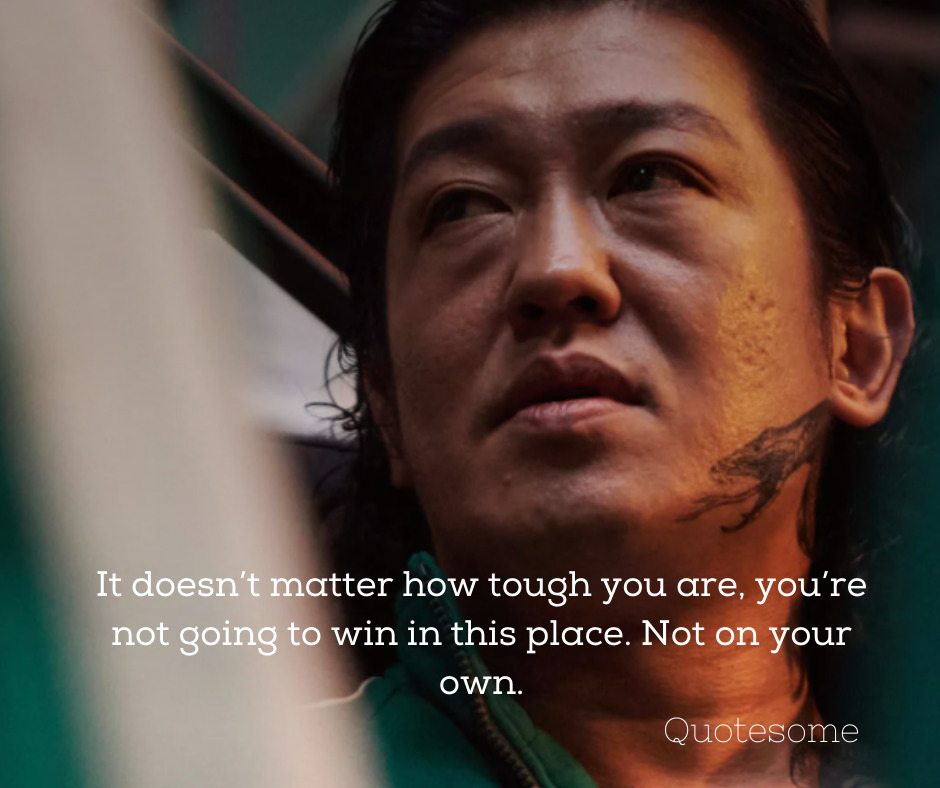 It doesn't matter how tough you are, you're not going to win in this place. Not on your own.