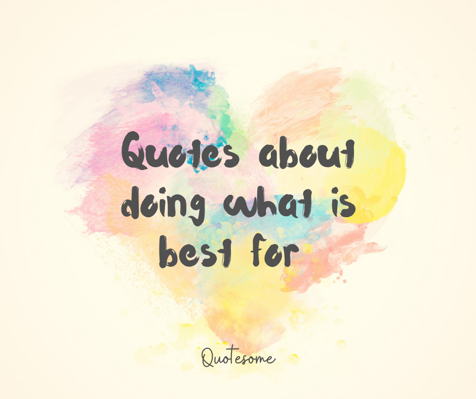 Quotes about doing what is best for