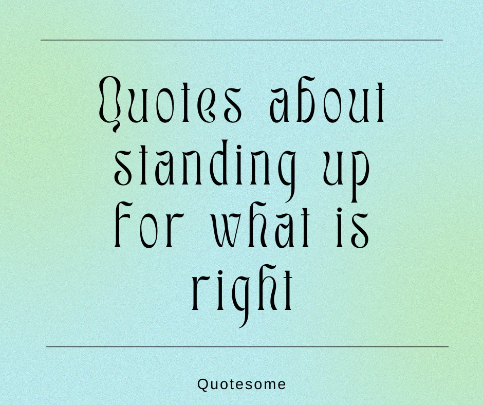 Quotes about standing up for what is right