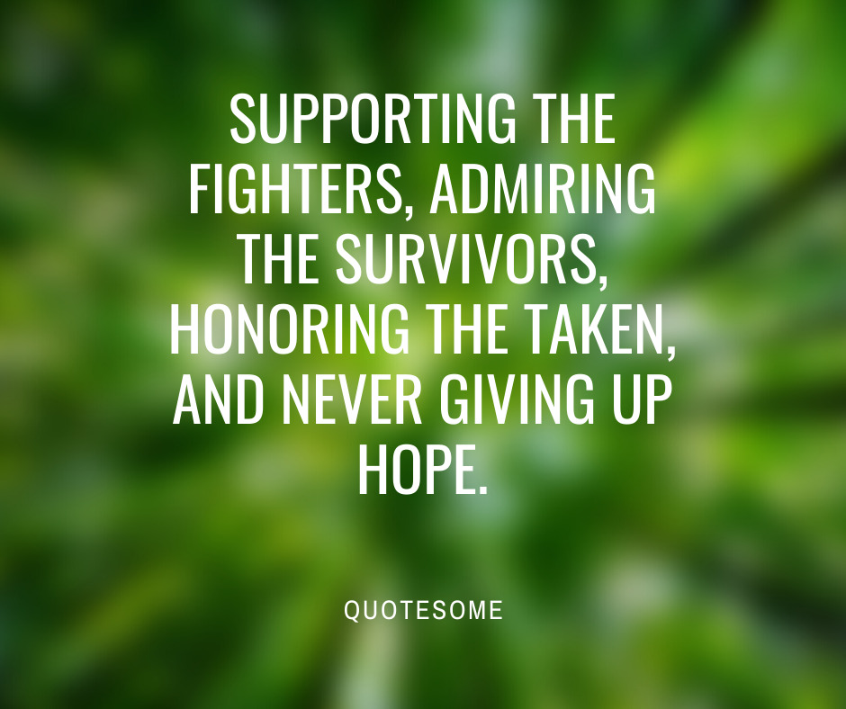 Supporting the FIGHTERS, Admiring the SURVIVORS, Honoring the Taken, and Never Giving Up Hope.