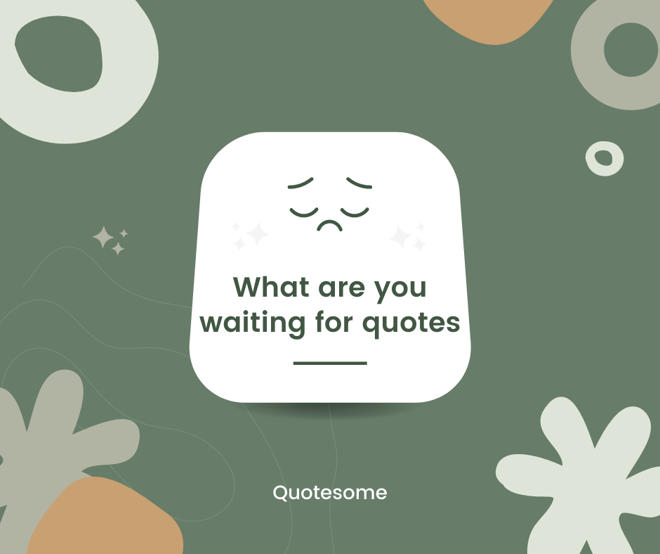 What are you waiting for quotes