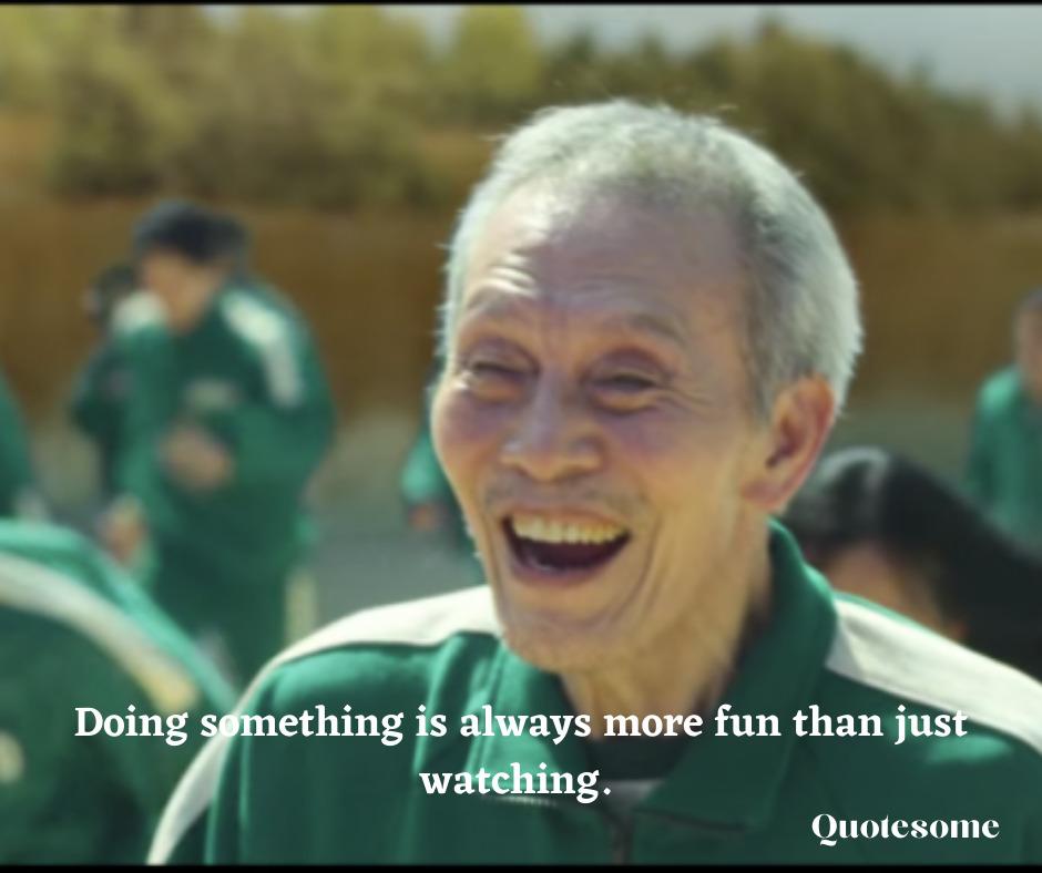Doing something is always more fun than just watching.